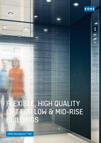FLEXIBLE, HIGH QUALITY LIFT FOR LOW & MID-RISE BUILDINGS - KONE MonoSpace 700